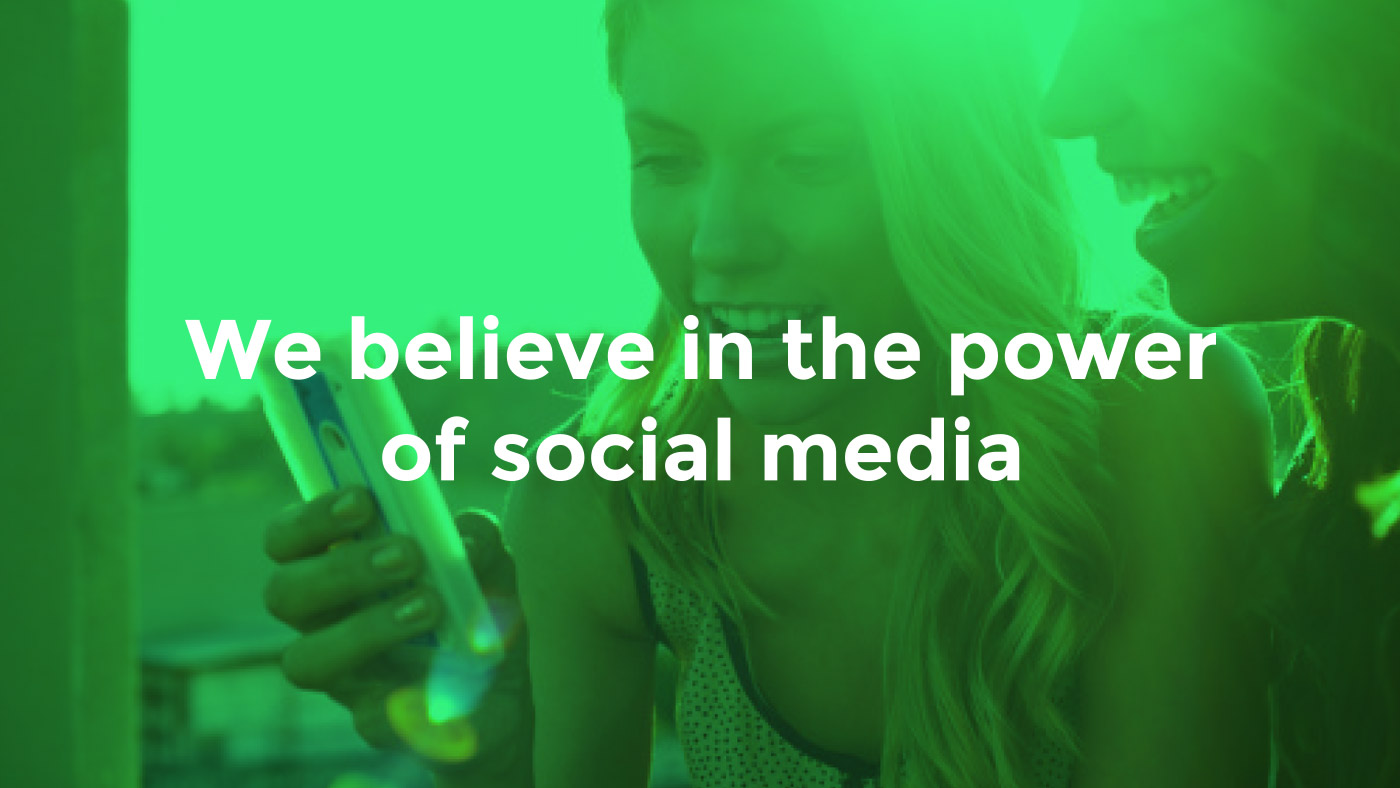 We believe in the power of social media