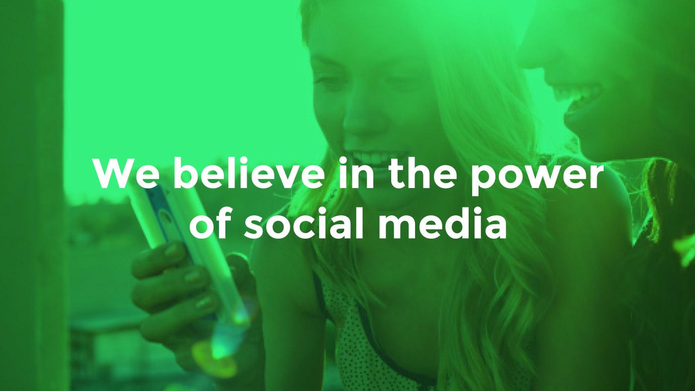 We believe in the power of social media